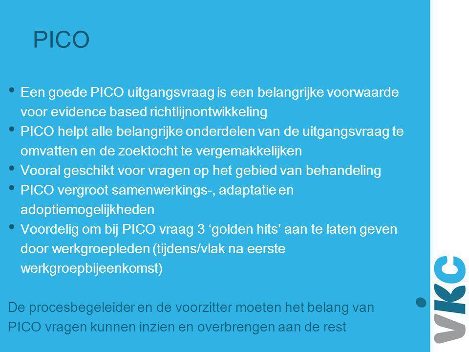 PICO Een goede PICO uitgangsvraag is een belangrijke voorwaarde voor evidence based richtlijnontwikkeling PICO helpt alle belangrijke onderdelen van d