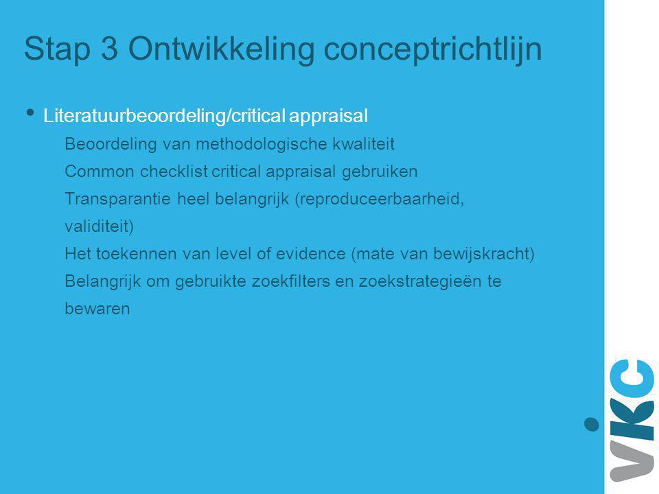 Stap 3 Ontwikkeling conceptrichtlijn Literatuurbeoordeling/critical appraisal Beoordeling van methodologische kwaliteit Common checklist critical appr