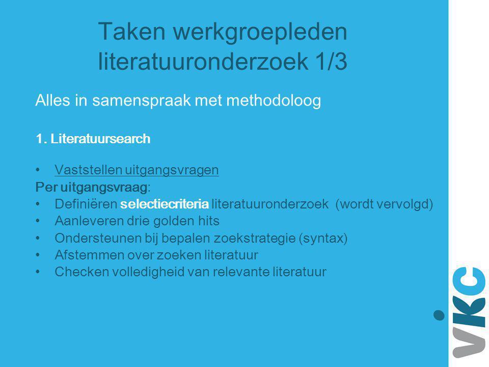 Taken werkgroepleden literatuuronderzoek 1/3 Alles in samenspraak met methodoloog 1. Literatuursearch Vaststellen uitgangsvragen Per uitgangsvraag: De