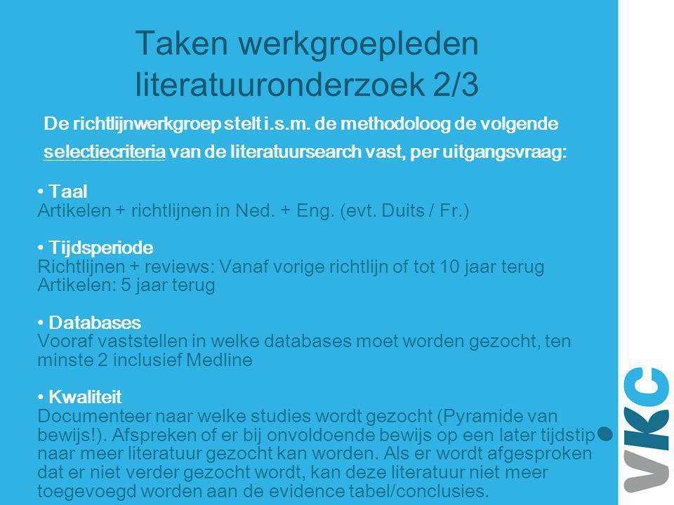 Taken werkgroepleden literatuuronderzoek 2/3 De richtlijnwerkgroep stelt i.s.m. de methodoloog de volgende selectiecriteria van de literatuursearch va