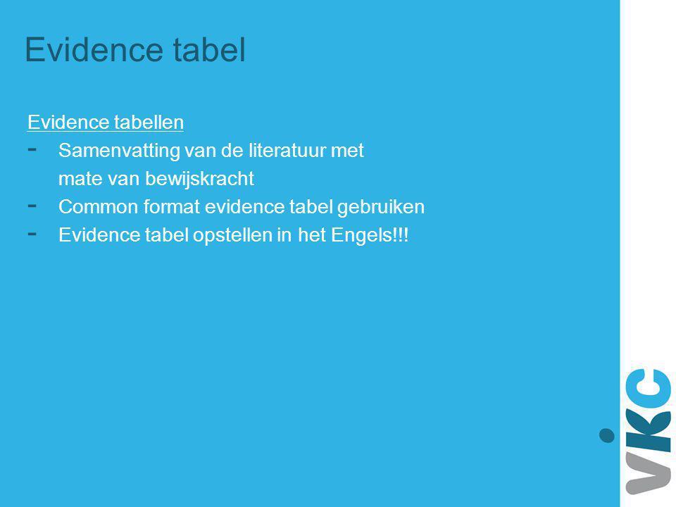 Evidence tabel Evidence tabellen - Samenvatting van de literatuur met mate van bewijskracht - Common format evidence tabel gebruiken - Evidence tabel