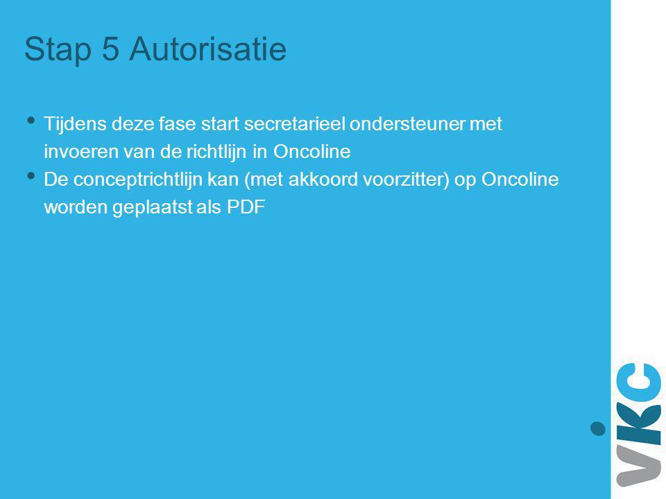Stap 5 Autorisatie Tijdens deze fase start secretarieel ondersteuner met invoeren van de richtlijn in Oncoline De conceptrichtlijn kan (met akkoord vo
