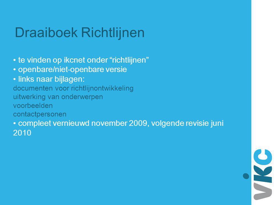 """Draaiboek Richtlijnen te vinden op ikcnet onder """"richtlijnen"""" openbare/niet-openbare versie links naar bijlagen: documenten voor richtlijnontwikkeling"""