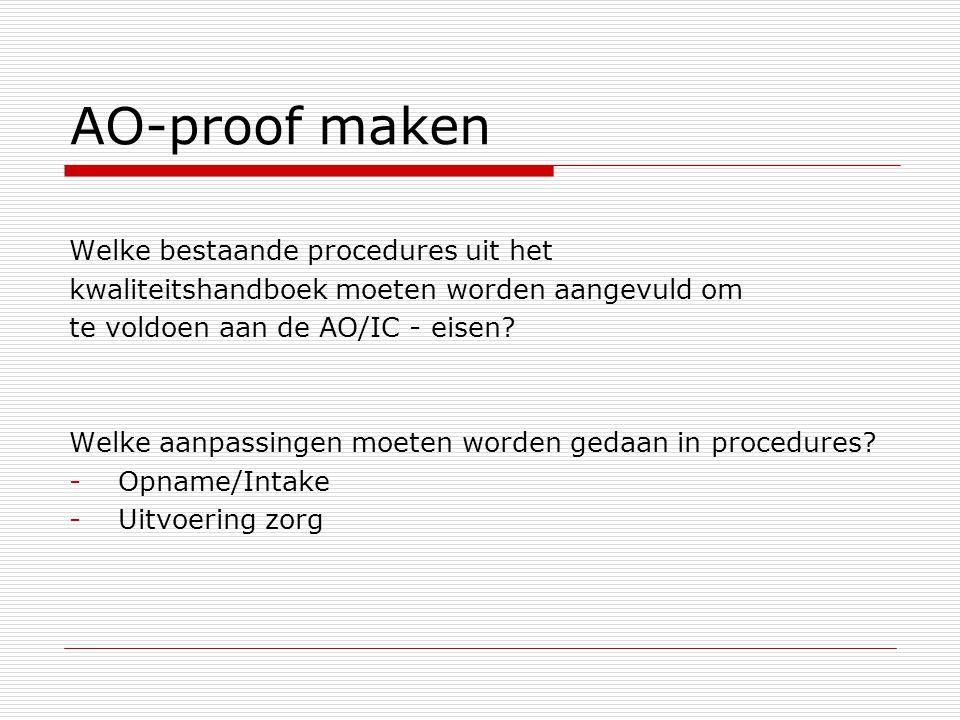 AO-proof maken Welke bestaande procedures uit het kwaliteitshandboek moeten worden aangevuld om te voldoen aan de AO/IC - eisen? Welke aanpassingen mo