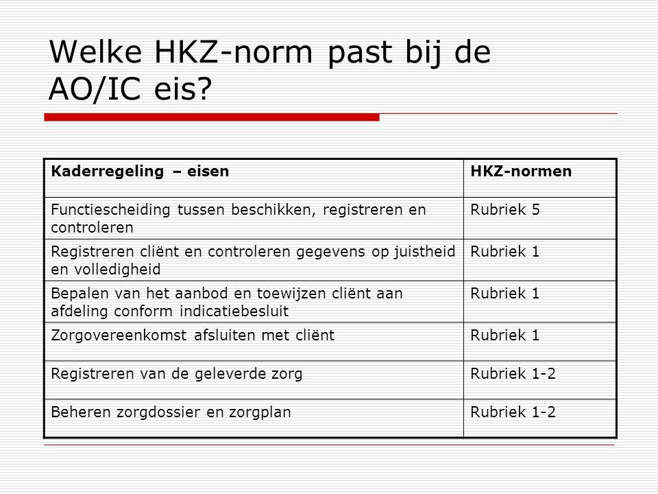 Welke HKZ-norm past bij de AO/IC eis? Kaderregeling – eisenHKZ-normen Functiescheiding tussen beschikken, registreren en controleren Rubriek 5 Registr