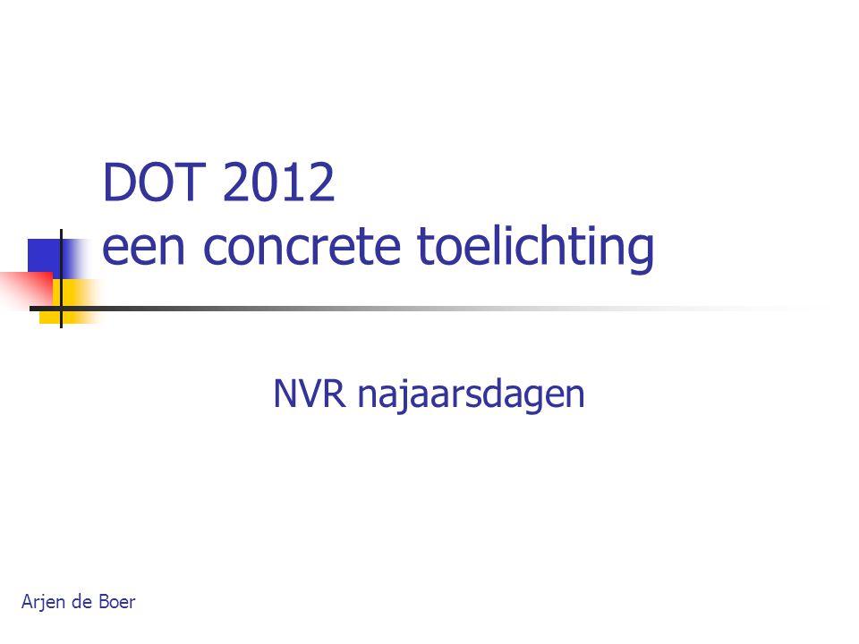 DOT 2012 een concrete toelichting NVR najaarsdagen Arjen de Boer
