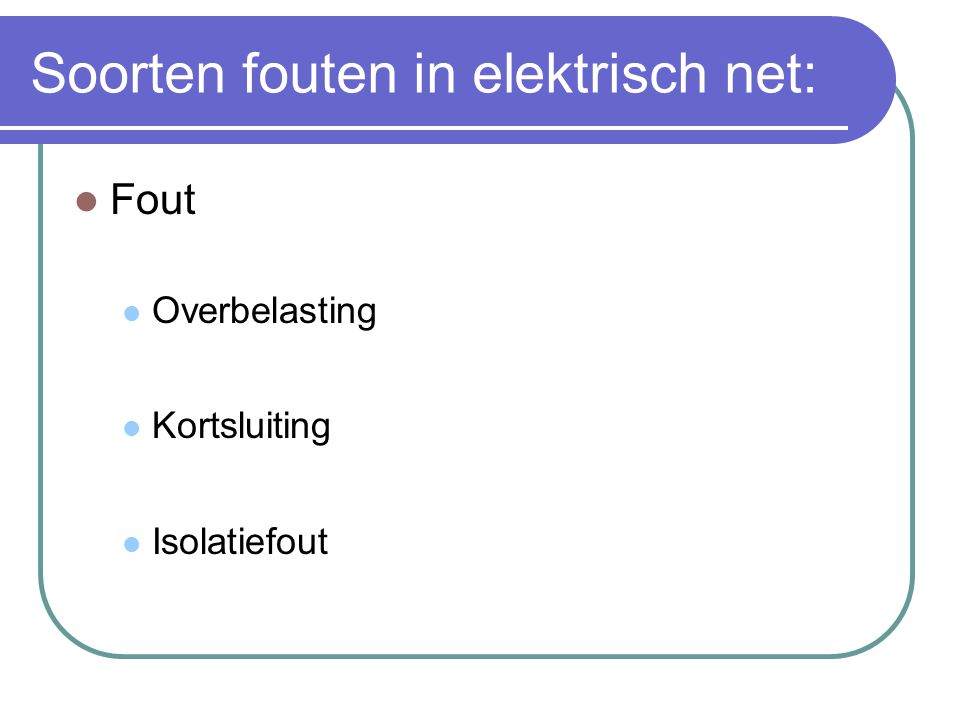 Soorten elektrische netten: TT- net TN- net IT- net TN-C TN-S TN-CS 1° letter: aarding bij het begin van de voeding 2° letter: aarding bij de gebruiker