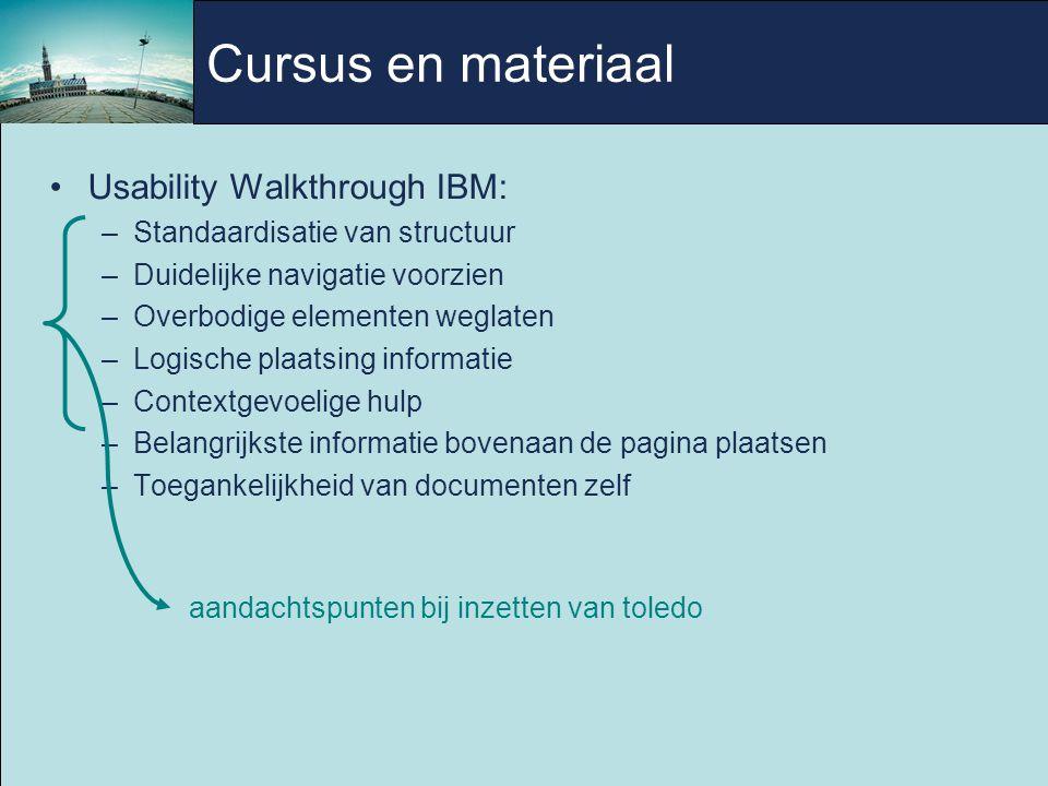 Cursus en materiaal Usability Walkthrough IBM: –Standaardisatie van structuur –Duidelijke navigatie voorzien –Overbodige elementen weglaten –Logische plaatsing informatie –Contextgevoelige hulp –Belangrijkste informatie bovenaan de pagina plaatsen –Toegankelijkheid van documenten zelf aandachtspunten bij inzetten van toledo