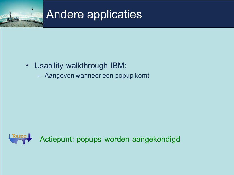 Andere applicaties Usability walkthrough IBM: –Aangeven wanneer een popup komt Actiepunt: popups worden aangekondigd