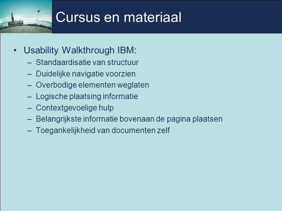 Usability Walkthrough IBM: –Standaardisatie van structuur –Duidelijke navigatie voorzien –Overbodige elementen weglaten –Logische plaatsing informatie –Contextgevoelige hulp –Belangrijkste informatie bovenaan de pagina plaatsen –Toegankelijkheid van documenten zelf