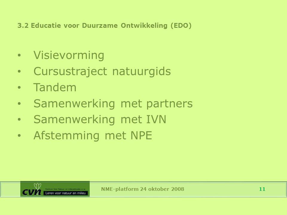 3.2 Educatie voor Duurzame Ontwikkeling (EDO) Visievorming Cursustraject natuurgids Tandem Samenwerking met partners Samenwerking met IVN Afstemming met NPE NME-platform 24 oktober 2008 11