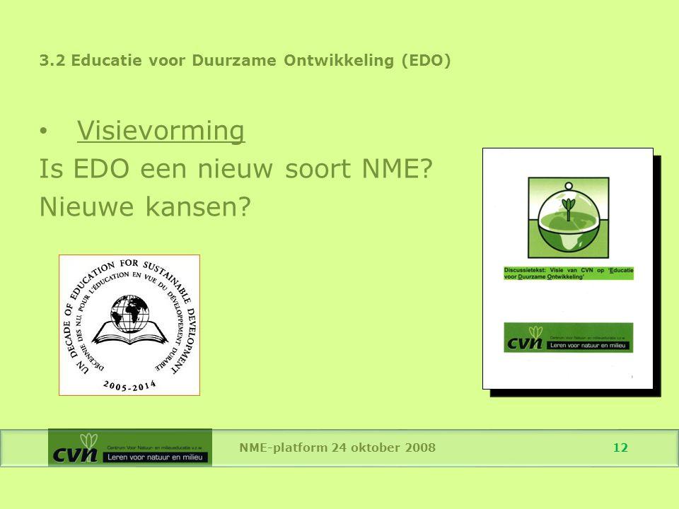 NME-platform 24 oktober 2008 12 3.2 Educatie voor Duurzame Ontwikkeling (EDO) Visievorming Is EDO een nieuw soort NME.