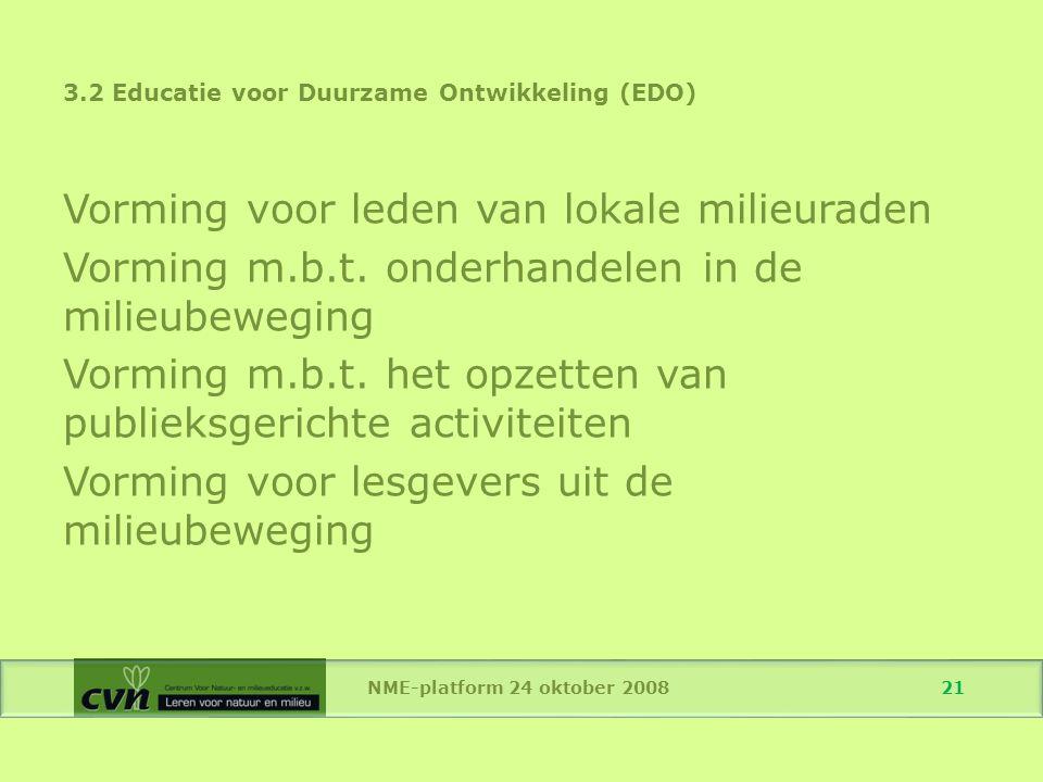 NME-platform 24 oktober 2008 21 3.2 Educatie voor Duurzame Ontwikkeling (EDO) Vorming voor leden van lokale milieuraden Vorming m.b.t.