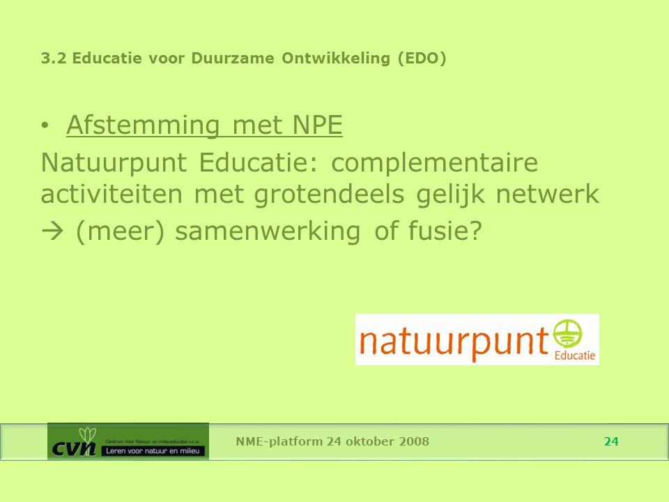 NME-platform 24 oktober 2008 24 Afstemming met NPE Natuurpunt Educatie: complementaire activiteiten met grotendeels gelijk netwerk  (meer) samenwerking of fusie.