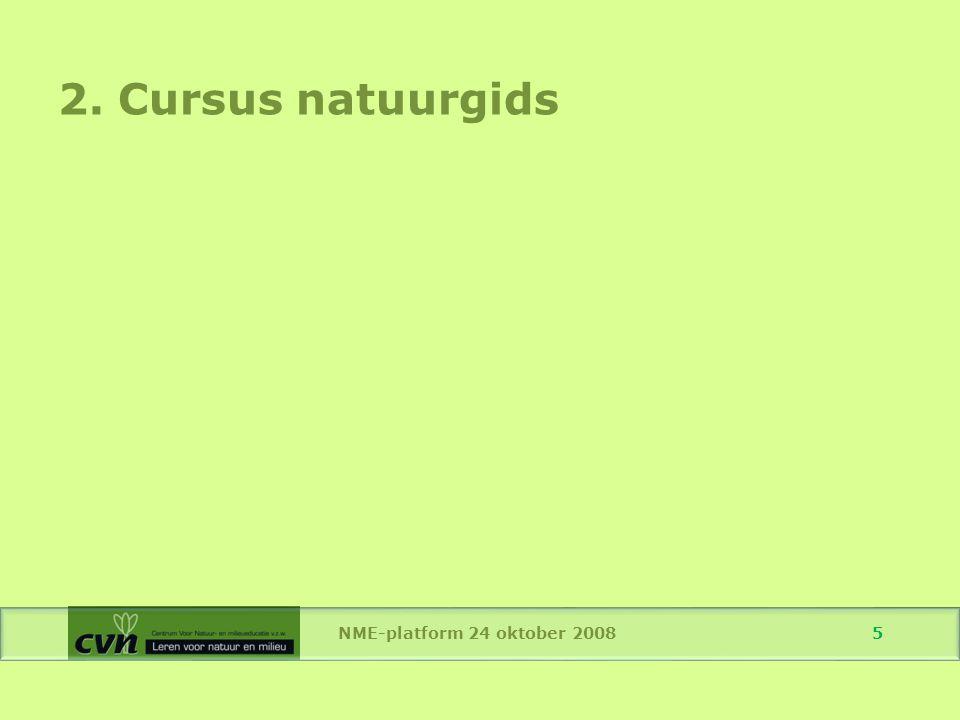 NME-platform 24 oktober 2008 5 2. Cursus natuurgids