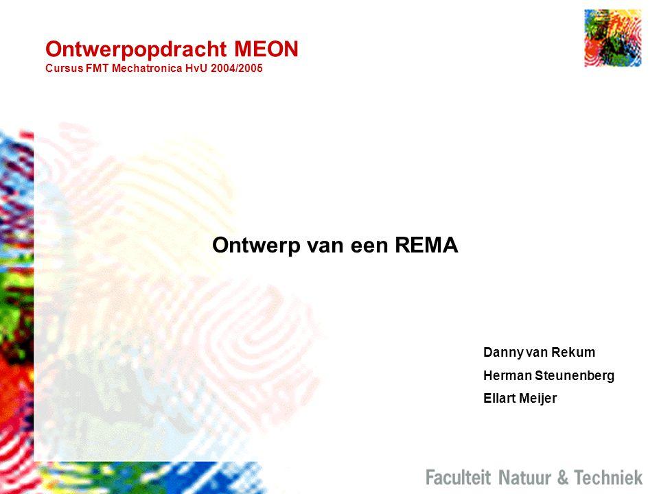 Ontwerpopdracht MEON Cursus FMT Mechatronica HvU 2004/2005 Ontwerp van een REMA Danny van Rekum Herman Steunenberg Ellart Meijer