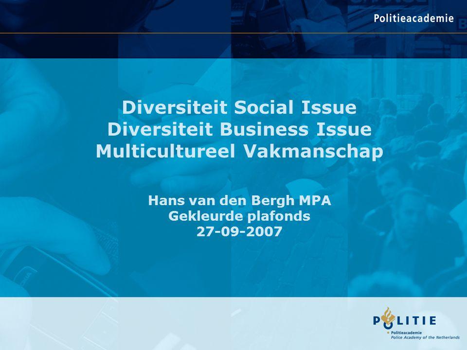 Diversiteit Social Issue Diversiteit Business Issue Multicultureel Vakmanschap Hans van den Bergh MPA Gekleurde plafonds 27-09-2007