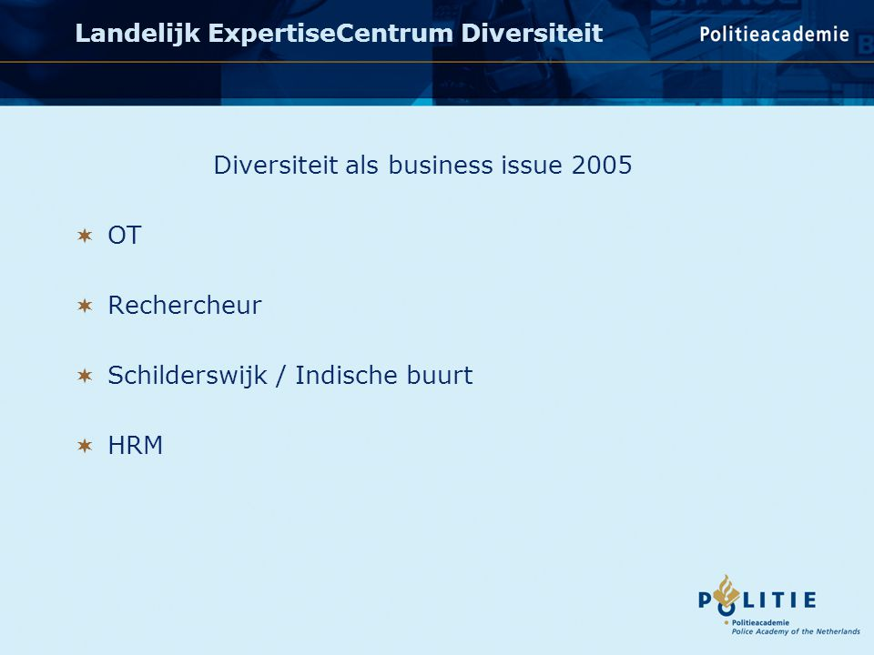 Diversiteit als business issue 2005  OT  Rechercheur  Schilderswijk / Indische buurt  HRM Landelijk ExpertiseCentrum Diversiteit