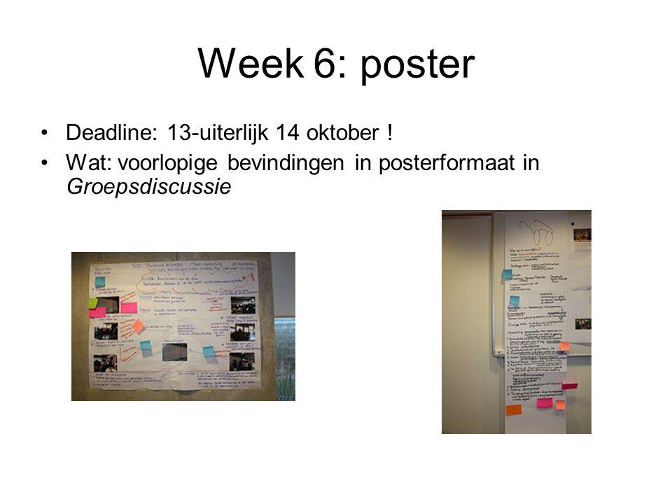 Week 6: poster Deadline: 13-uiterlijk 14 oktober ! Wat: voorlopige bevindingen in posterformaat in Groepsdiscussie