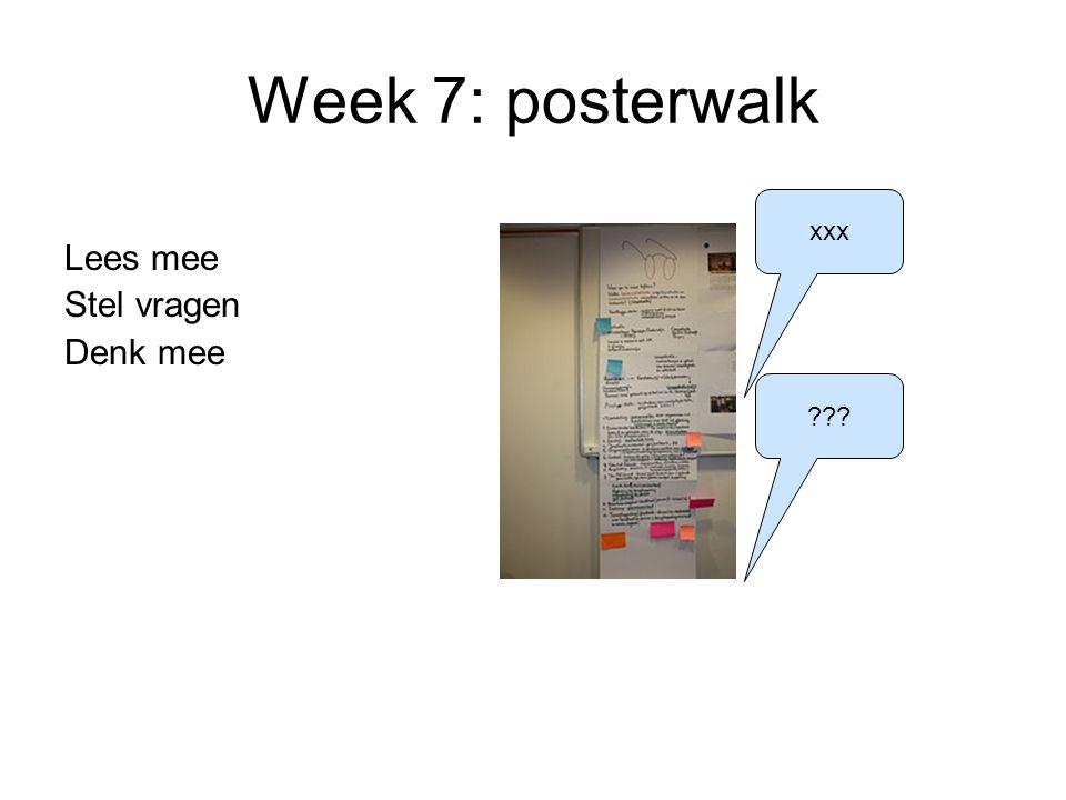 Week 7: posterwalk Lees mee Stel vragen Denk mee xxx ???