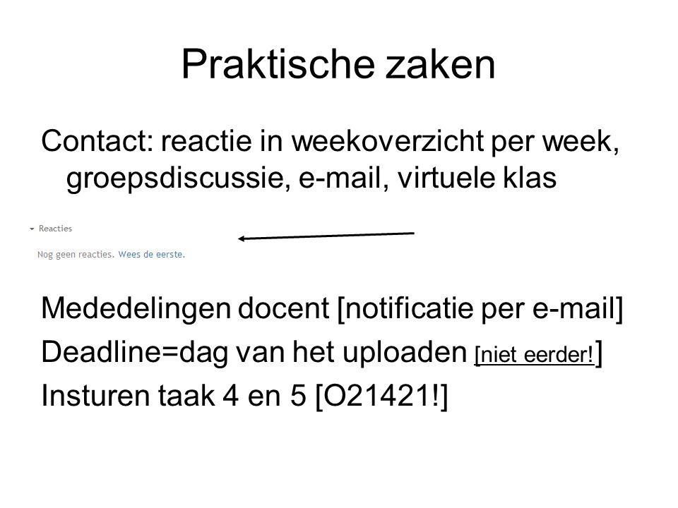 Praktische zaken Contact: reactie in weekoverzicht per week, groepsdiscussie, e-mail, virtuele klas Mededelingen docent [notificatie per e-mail] Deadl