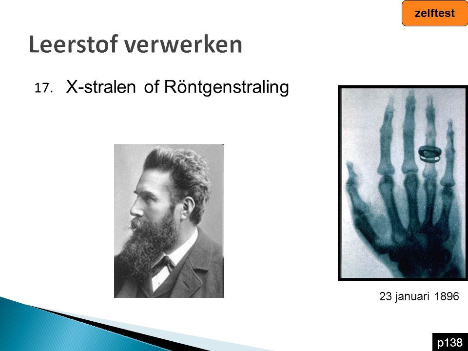 Leerstof verwerken 17. zelftest p138 X-stralen of Röntgenstraling 23 januari 1896