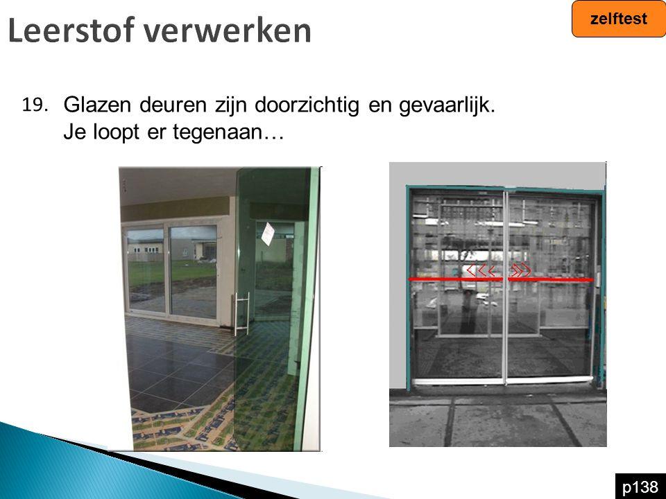 Leerstof verwerken 19. zelftest p138 Glazen deuren zijn doorzichtig en gevaarlijk. Je loopt er tegenaan…