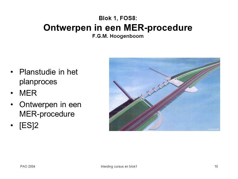 PAO 2004Inleiding cursus en blok110 Blok 1, FOS8: Ontwerpen in een MER-procedure F.G.M. Hoogenboom Planstudie in het planproces MER Ontwerpen in een M