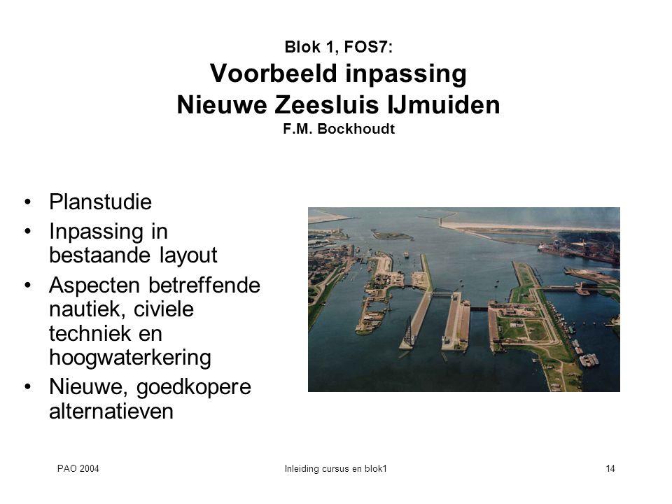 PAO 2004Inleiding cursus en blok114 Blok 1, FOS7: Voorbeeld inpassing Nieuwe Zeesluis IJmuiden F.M. Bockhoudt Planstudie Inpassing in bestaande layout