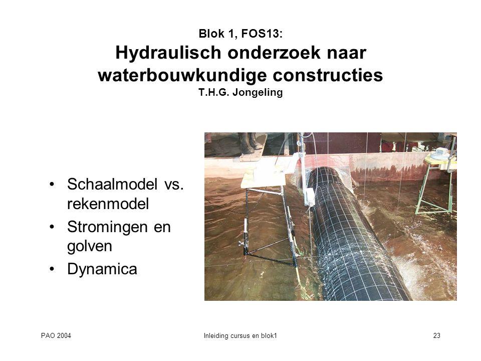 PAO 2004Inleiding cursus en blok123 Blok 1, FOS13: Hydraulisch onderzoek naar waterbouwkundige constructies T.H.G. Jongeling Schaalmodel vs. rekenmode