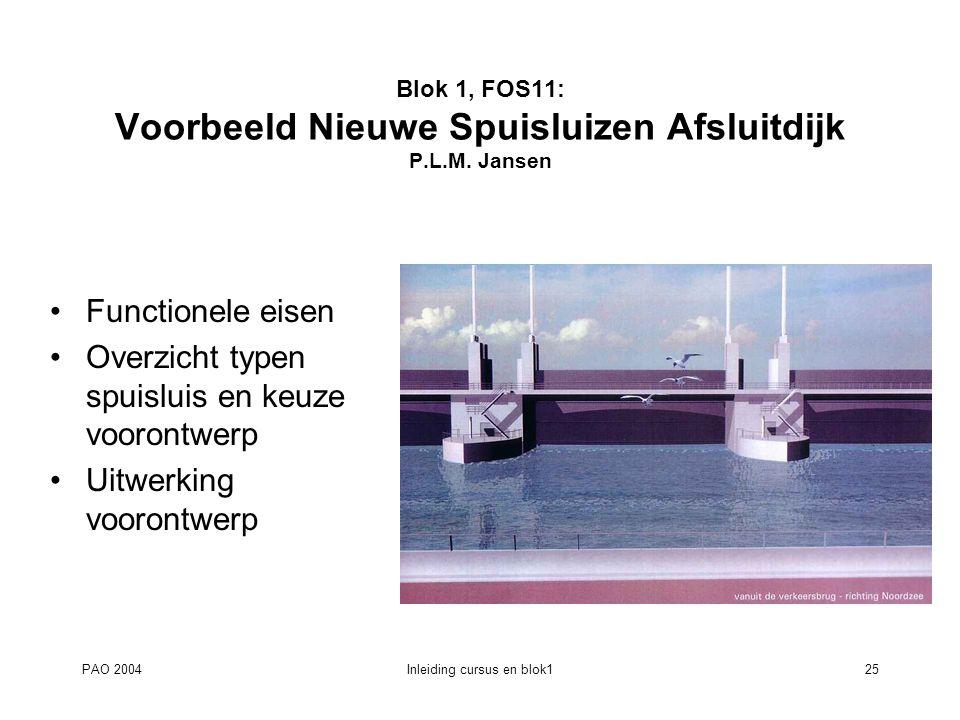 PAO 2004Inleiding cursus en blok125 Blok 1, FOS11: Voorbeeld Nieuwe Spuisluizen Afsluitdijk P.L.M. Jansen Functionele eisen Overzicht typen spuisluis