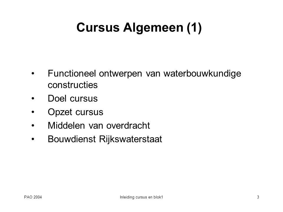 PAO 2004Inleiding cursus en blok13 Cursus Algemeen (1) Functioneel ontwerpen van waterbouwkundige constructies Doel cursus Opzet cursus Middelen van o