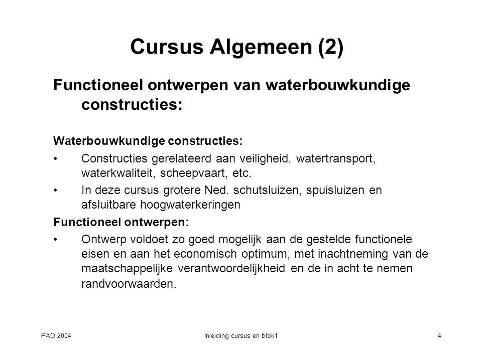 PAO 2004Inleiding cursus en blok14 Cursus Algemeen (2) Functioneel ontwerpen van waterbouwkundige constructies: Waterbouwkundige constructies: Constructies gerelateerd aan veiligheid, watertransport, waterkwaliteit, scheepvaart, etc.