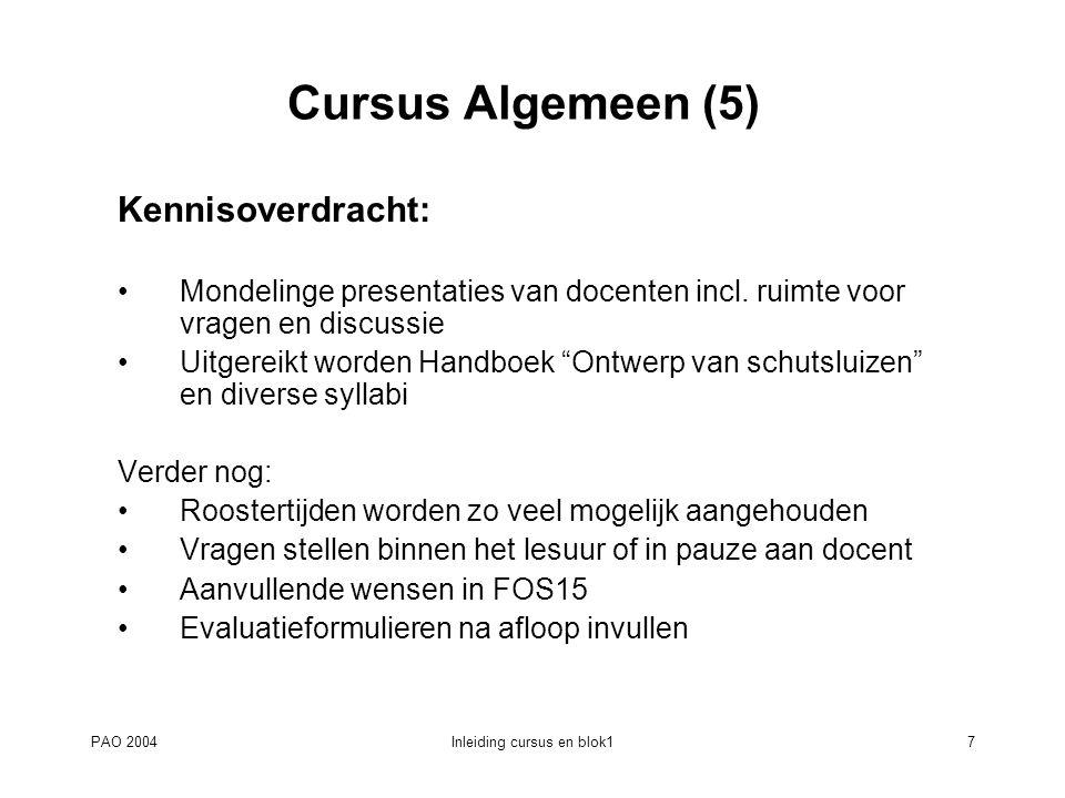 PAO 2004Inleiding cursus en blok17 Cursus Algemeen (5) Kennisoverdracht: Mondelinge presentaties van docenten incl. ruimte voor vragen en discussie Ui