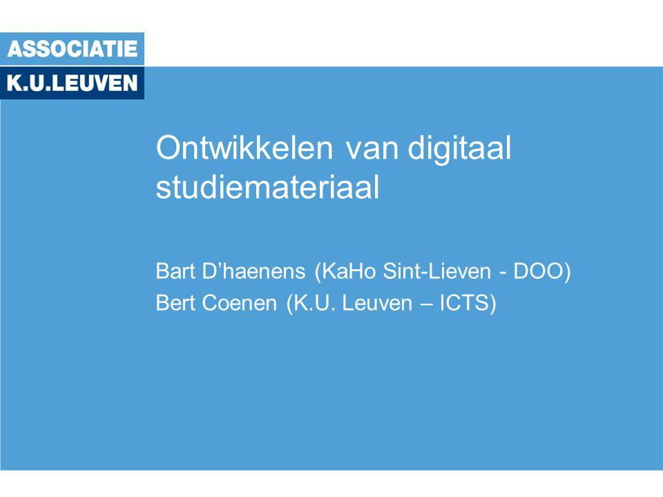 Ontwikkelen van digitaal studiemateriaal Bart D'haenens (KaHo Sint-Lieven - DOO) Bert Coenen (K.U. Leuven – ICTS)