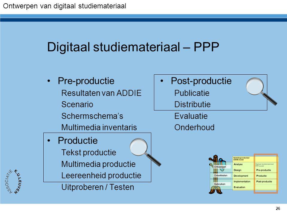 26 Digitaal studiemateriaal – PPP Pre-productie Resultaten van ADDIE Scenario Schermschema's Multimedia inventaris Productie Tekst productie Multimedi