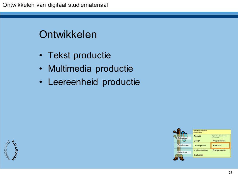 28 Ontwikkelen Tekst productie Multimedia productie Leereenheid productie Ontwikkelen van digitaal studiemateriaal