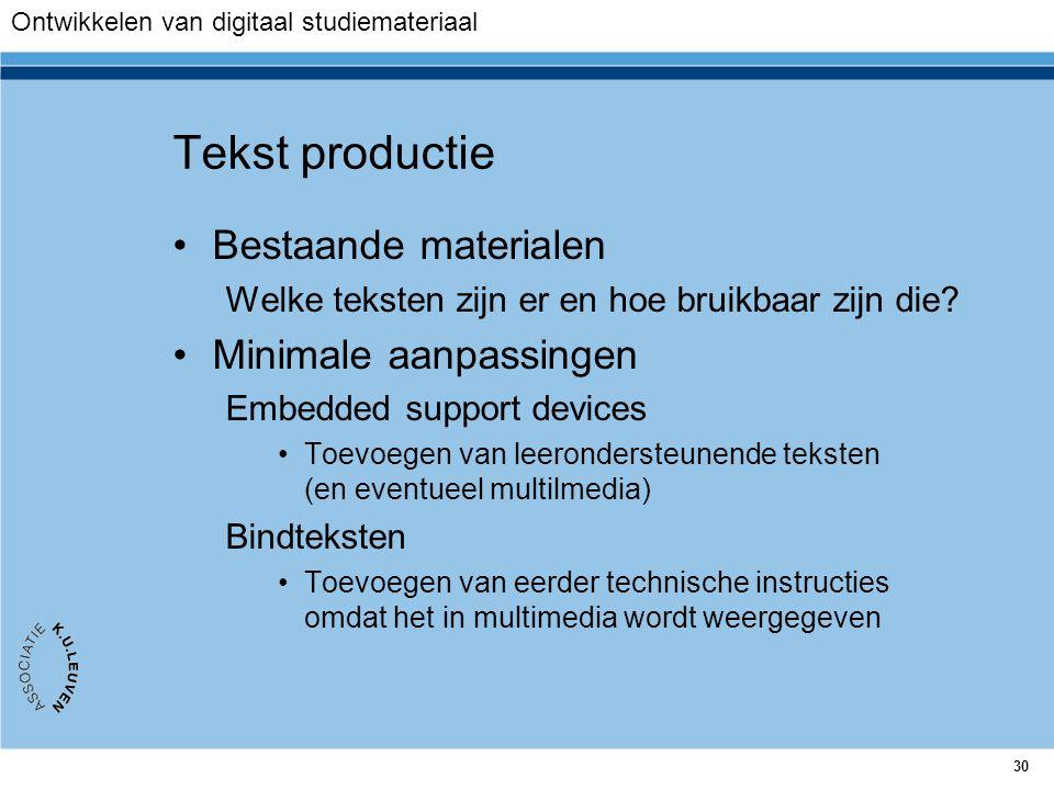 30 Tekst productie Bestaande materialen Welke teksten zijn er en hoe bruikbaar zijn die? Minimale aanpassingen Embedded support devices Toevoegen van