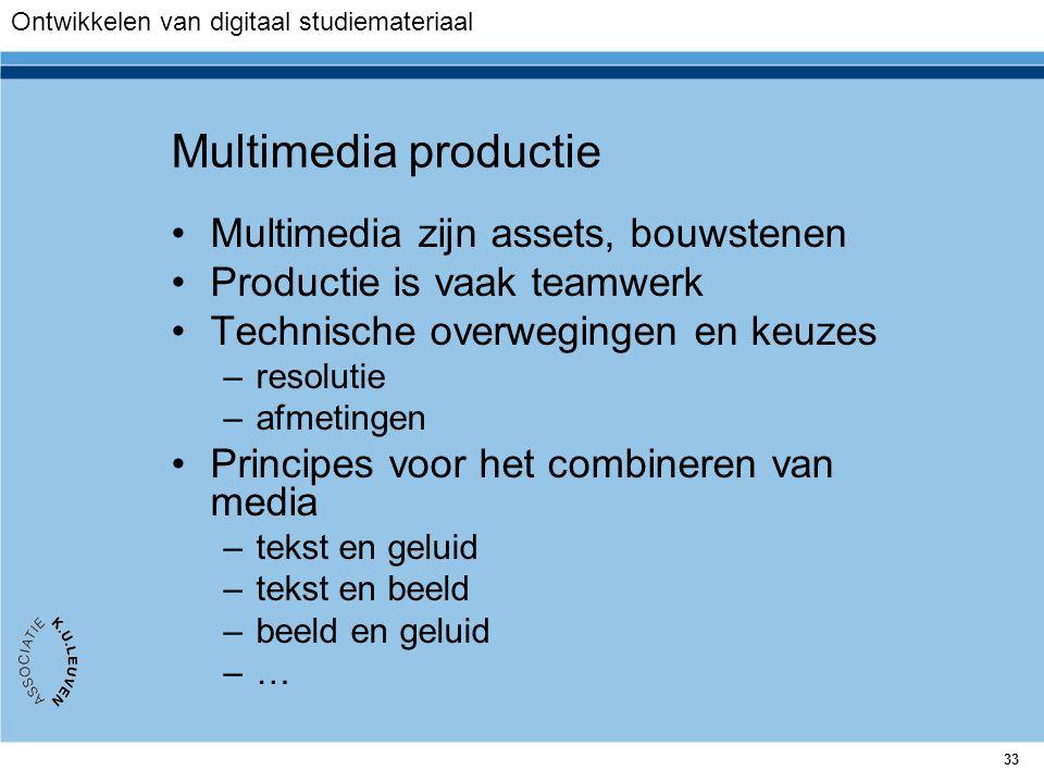 33 Multimedia productie Multimedia zijn assets, bouwstenen Productie is vaak teamwerk Technische overwegingen en keuzes –resolutie –afmetingen Princip