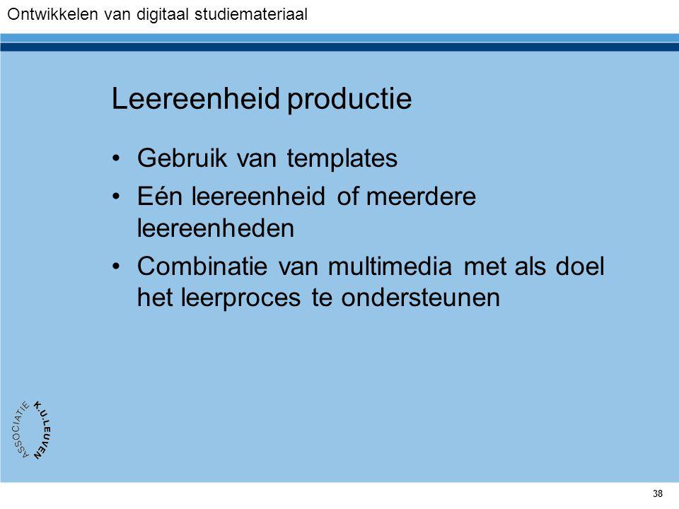 38 Leereenheid productie Gebruik van templates Eén leereenheid of meerdere leereenheden Combinatie van multimedia met als doel het leerproces te onder
