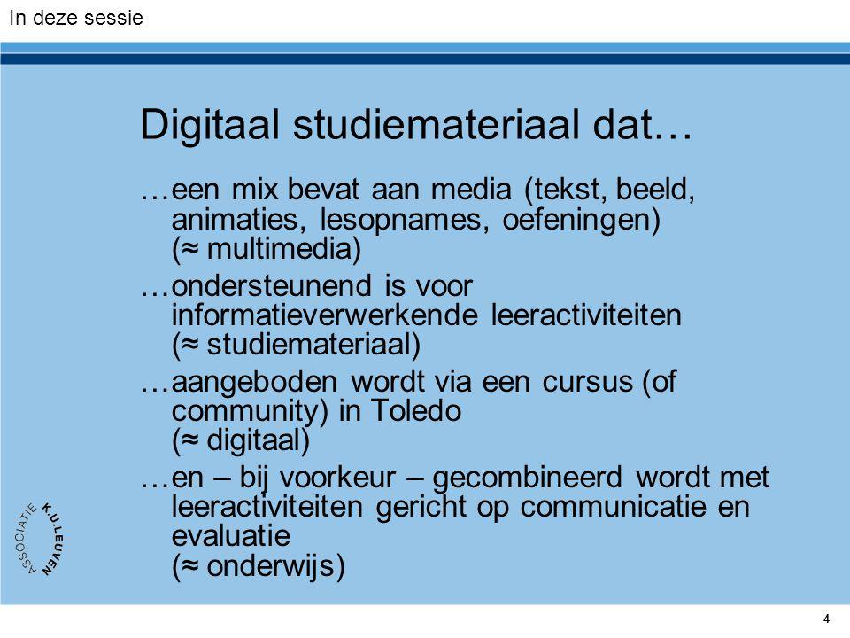 4 Digitaal studiemateriaal dat… …een mix bevat aan media (tekst, beeld, animaties, lesopnames, oefeningen) (≈ multimedia) …ondersteunend is voor infor