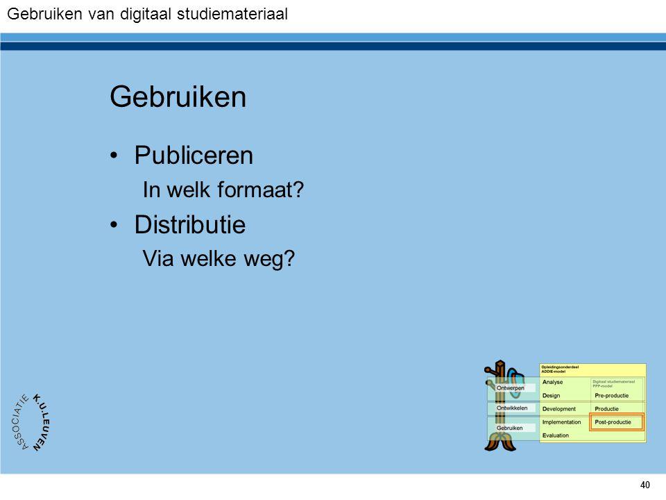 40 Gebruiken Publiceren In welk formaat? Distributie Via welke weg? Gebruiken van digitaal studiemateriaal
