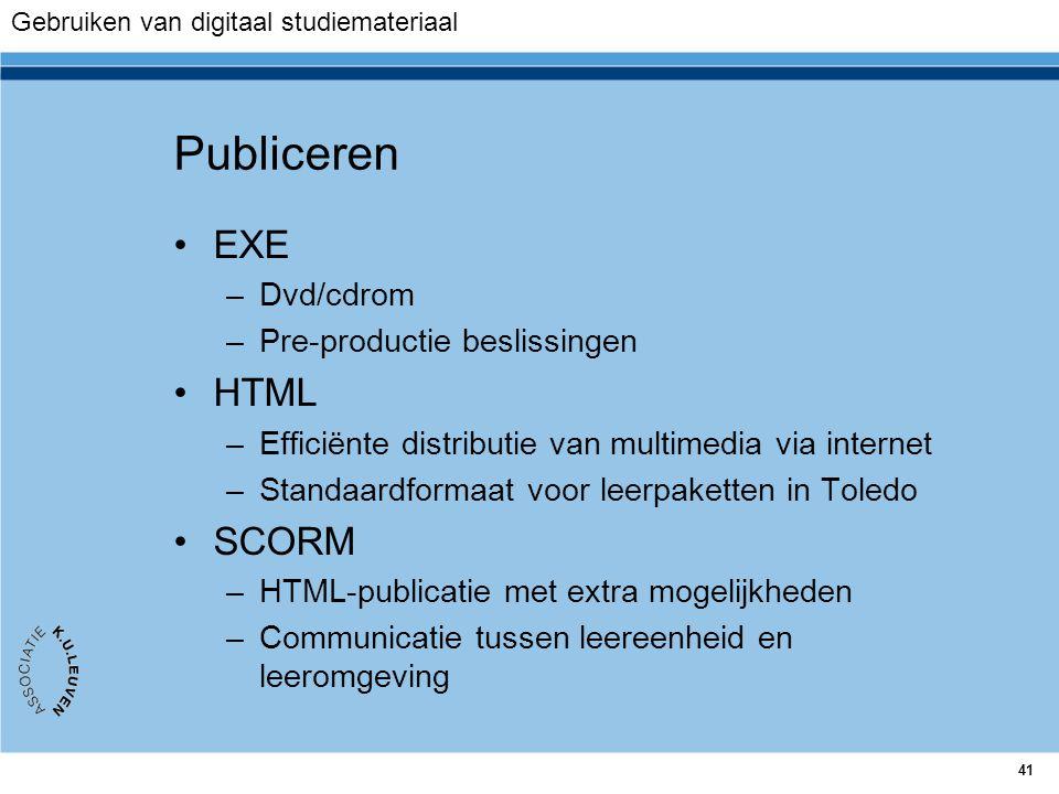 41 Publiceren EXE –Dvd/cdrom –Pre-productie beslissingen HTML –Efficiënte distributie van multimedia via internet –Standaardformaat voor leerpaketten