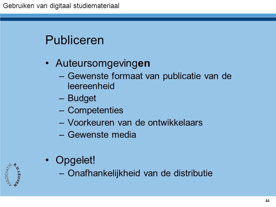 44 Publiceren Auteursomgevingen –Gewenste formaat van publicatie van de leereenheid –Budget –Competenties –Voorkeuren van de ontwikkelaars –Gewenste m