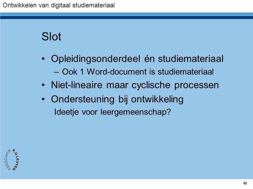 48 Slot Opleidingsonderdeel én studiemateriaal –Ook 1 Word-document is studiemateriaal Niet-lineaire maar cyclische processen Ondersteuning bij ontwik