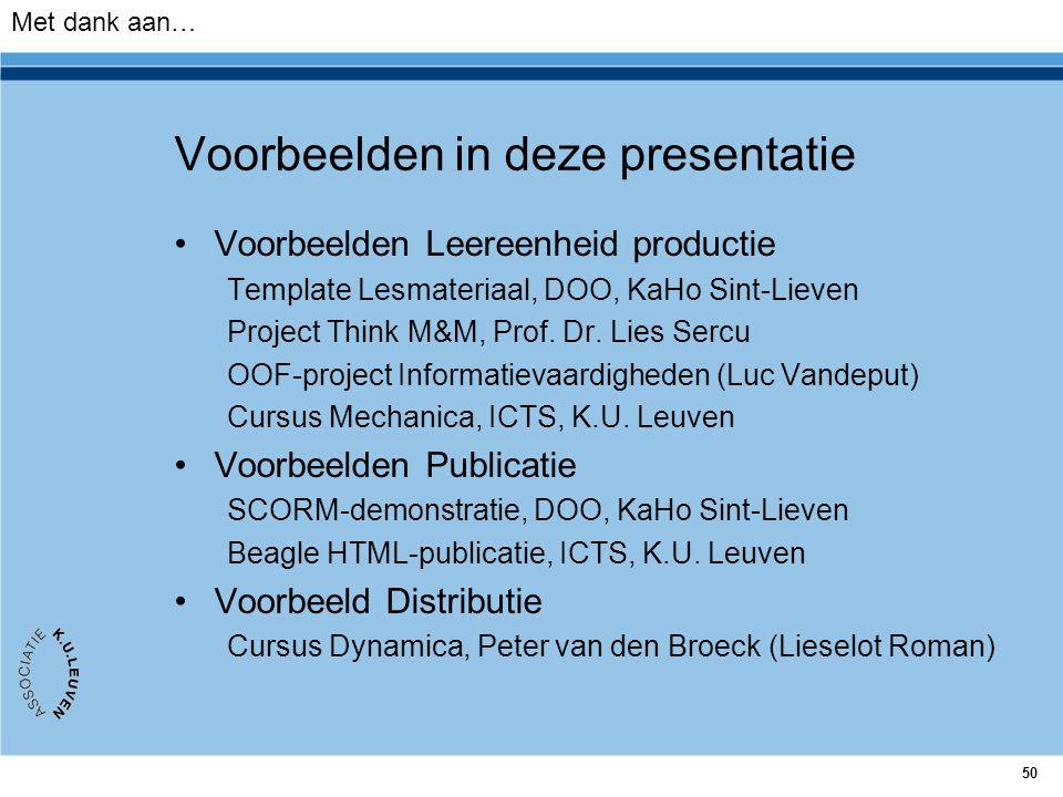 50 Voorbeelden in deze presentatie Voorbeelden Leereenheid productie Template Lesmateriaal, DOO, KaHo Sint-Lieven Project Think M&M, Prof. Dr. Lies Se