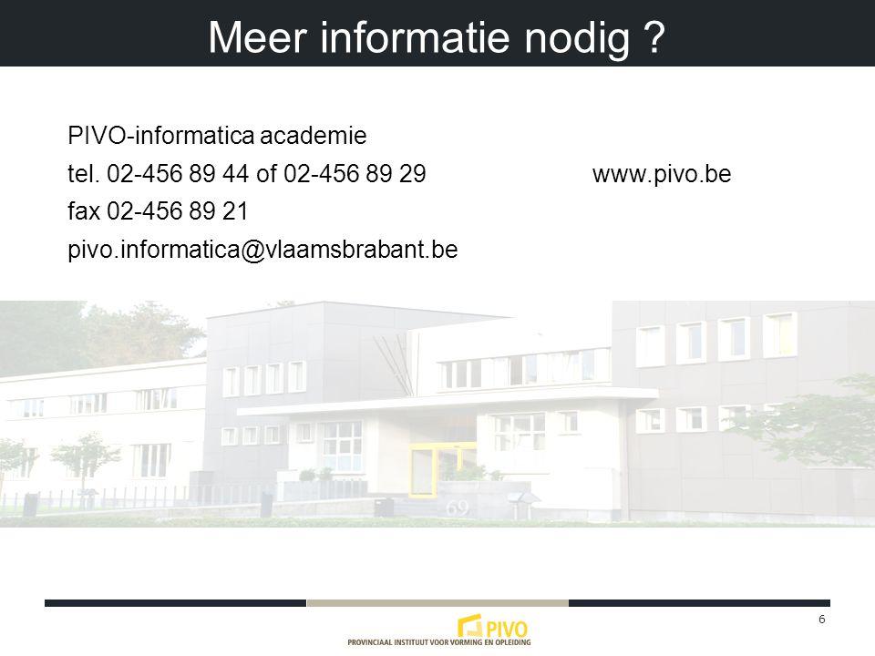 6 Meer informatie nodig . PIVO-informatica academie tel.