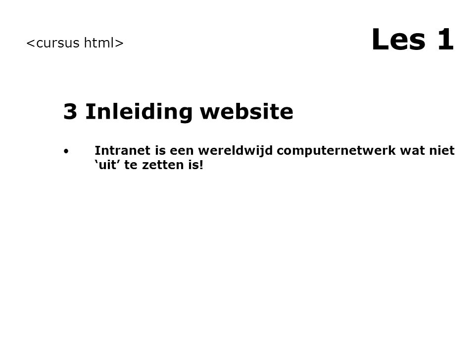 Les 1 2 Inhoud en doel van de cursus Leren hoe een website werkt Opzetten van een eenvoudige website Leren omgaan met HTML Op weg met CSS Op weg met WYSIWYG-editor Uitdagen jezelf verder te ontwikkelen