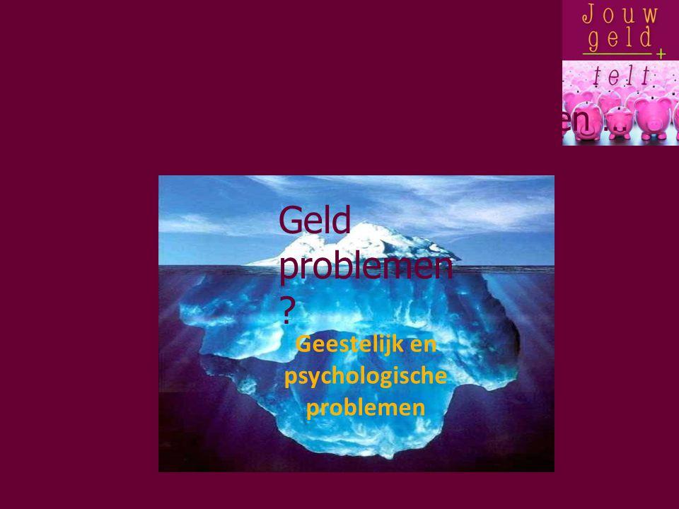 Geld problemen ? Geestelijk en psychologische problemen Geld problemen …