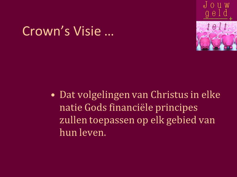 Crown's Visie … Dat volgelingen van Christus in elke natie Gods financiële principes zullen toepassen op elk gebied van hun leven.